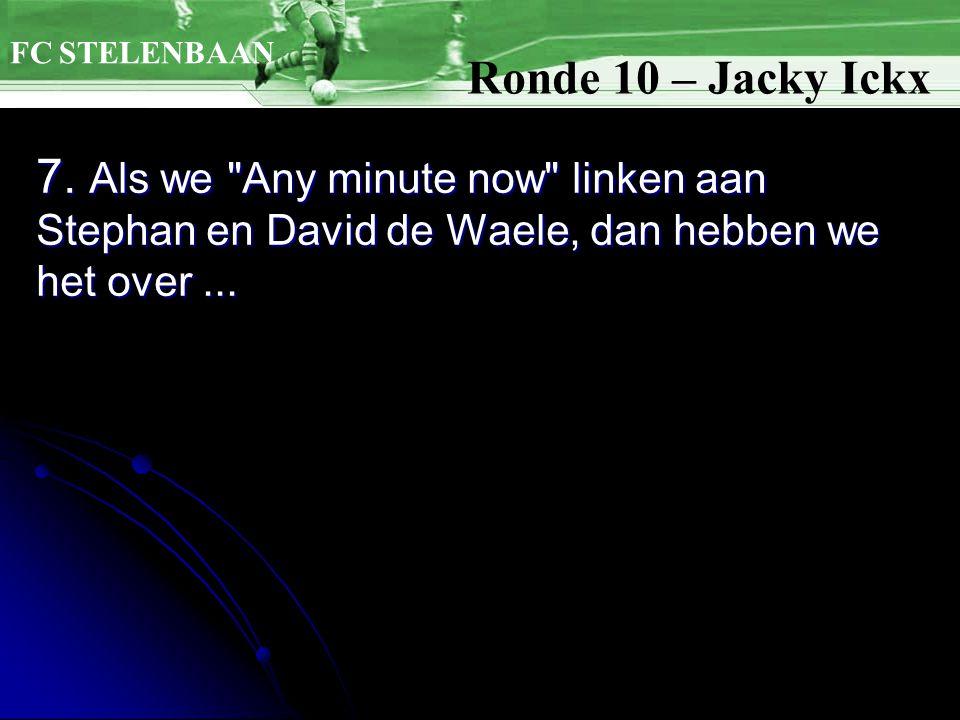 7. Als we Any minute now linken aan Stephan en David de Waele, dan hebben we het over...