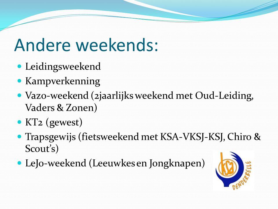 Andere weekends: Leidingsweekend Kampverkenning Vazo-weekend (2jaarlijks weekend met Oud-Leiding, Vaders & Zonen) KT2 (gewest) Trapsgewijs (fietsweeke