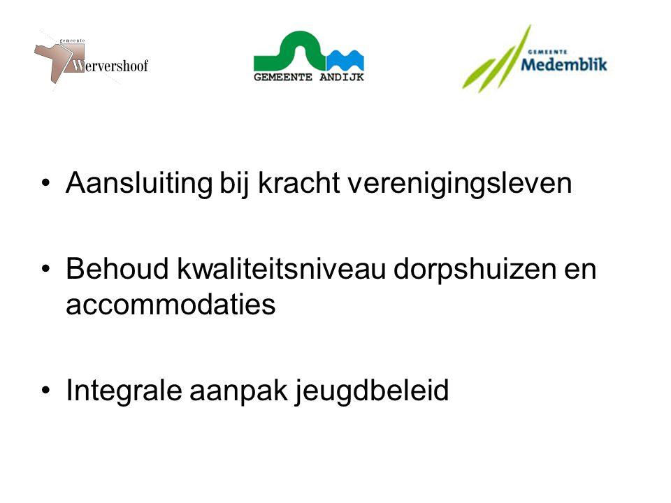 Aansluiting bij kracht verenigingsleven Behoud kwaliteitsniveau dorpshuizen en accommodaties Integrale aanpak jeugdbeleid
