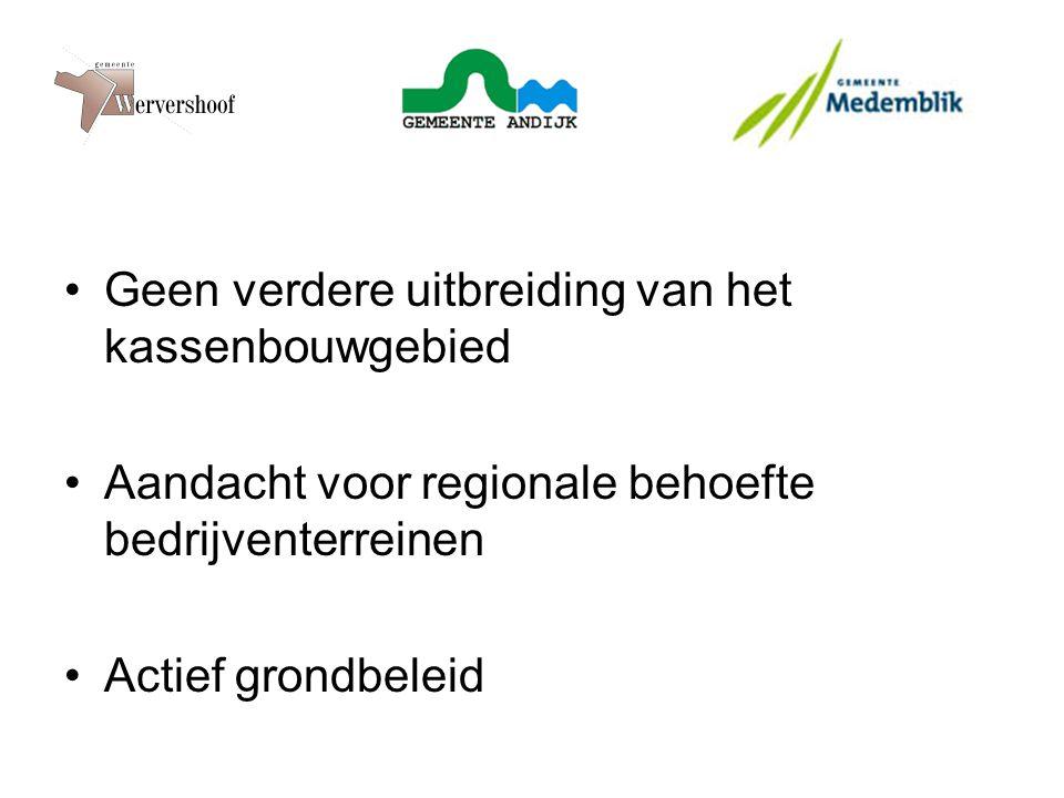 Geen verdere uitbreiding van het kassenbouwgebied Aandacht voor regionale behoefte bedrijventerreinen Actief grondbeleid