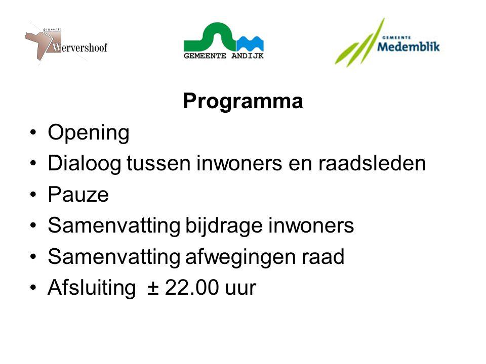 Programma Opening Dialoog tussen inwoners en raadsleden Pauze Samenvatting bijdrage inwoners Samenvatting afwegingen raad Afsluiting ± 22.00 uur