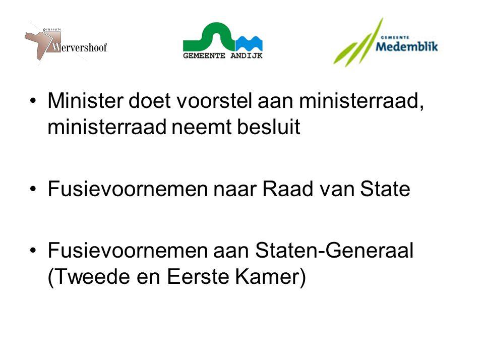 Minister doet voorstel aan ministerraad, ministerraad neemt besluit Fusievoornemen naar Raad van State Fusievoornemen aan Staten-Generaal (Tweede en E