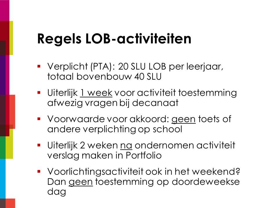 Regels LOB-activiteiten  Verplicht (PTA): 20 SLU LOB per leerjaar, totaal bovenbouw 40 SLU  Uiterlijk 1 week voor activiteit toestemming afwezig vra