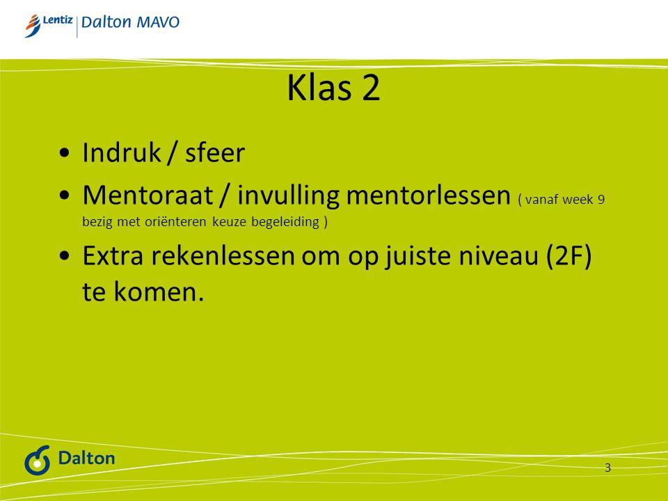 Klas 2 Indruk / sfeer Mentoraat / invulling mentorlessen ( vanaf week 9 bezig met oriënteren keuze begeleiding ) Extra rekenlessen om op juiste niveau