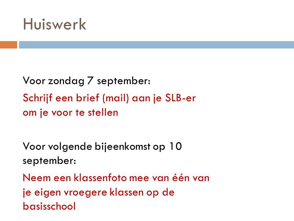 Huiswerk Voor zondag 7 september: Schrijf een brief (mail) aan je SLB-er om je voor te stellen Voor volgende bijeenkomst op 10 september: Neem een kla