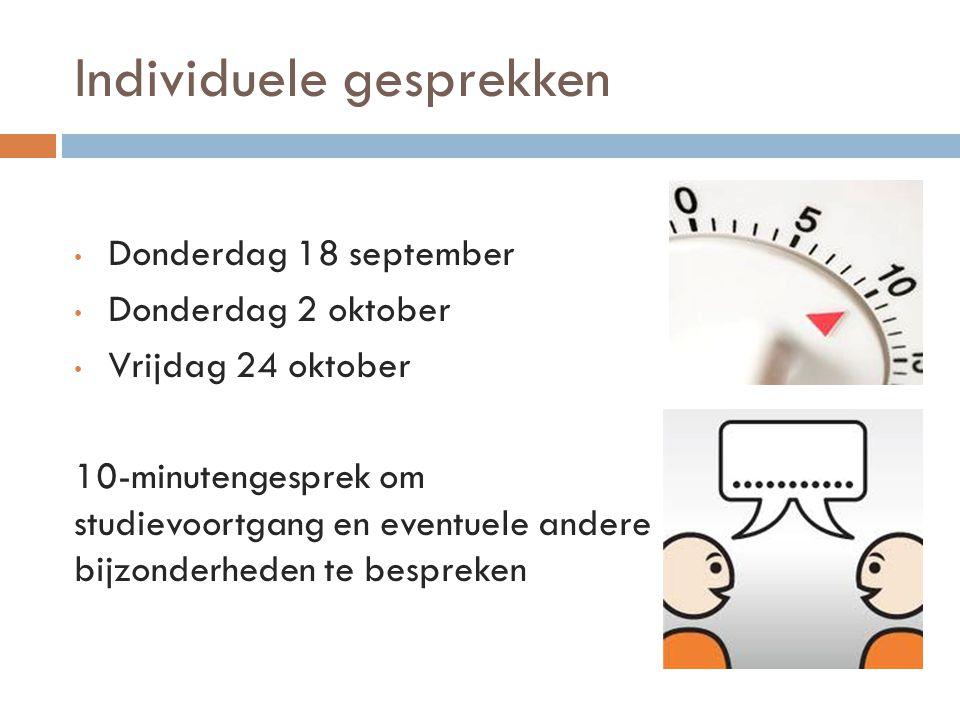 Individuele gesprekken Donderdag 18 september Donderdag 2 oktober Vrijdag 24 oktober 10-minutengesprek om studievoortgang en eventuele andere bijzonde