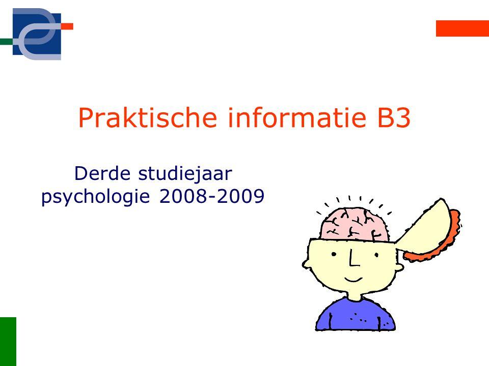 Praktische informatie B3 Derde studiejaar psychologie 2008-2009