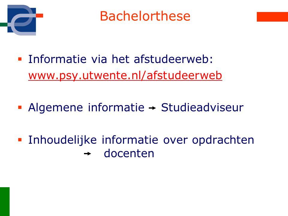 Bachelorthese  Informatie via het afstudeerweb: www.psy.utwente.nl/afstudeerweb  Algemene informatie Studieadviseur  Inhoudelijke informatie over o
