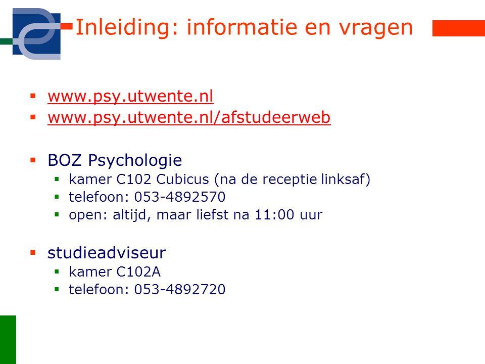 Bachelorthese  Informatie via het afstudeerweb: www.psy.utwente.nl/afstudeerweb  Algemene informatie Studieadviseur  Inhoudelijke informatie over opdrachten docenten