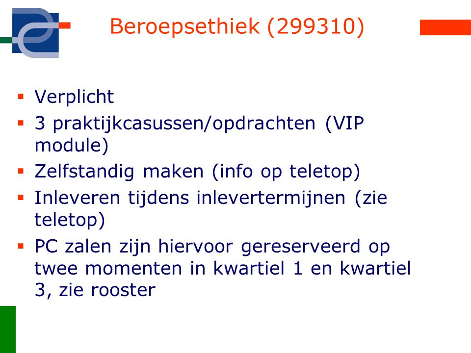 Beroepsethiek (299310)  Verplicht  3 praktijkcasussen/opdrachten (VIP module)  Zelfstandig maken (info op teletop)  Inleveren tijdens inlevertermi