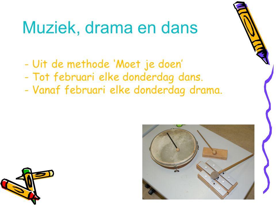 Muziek, drama en dans - Uit de methode 'Moet je doen' - Tot februari elke donderdag dans. - Vanaf februari elke donderdag drama.