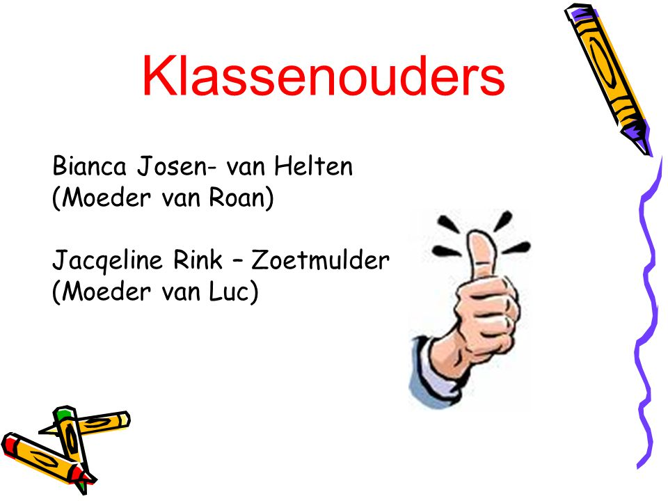 Klassenouders Bianca Josen- van Helten (Moeder van Roan) Jacqeline Rink – Zoetmulder (Moeder van Luc)