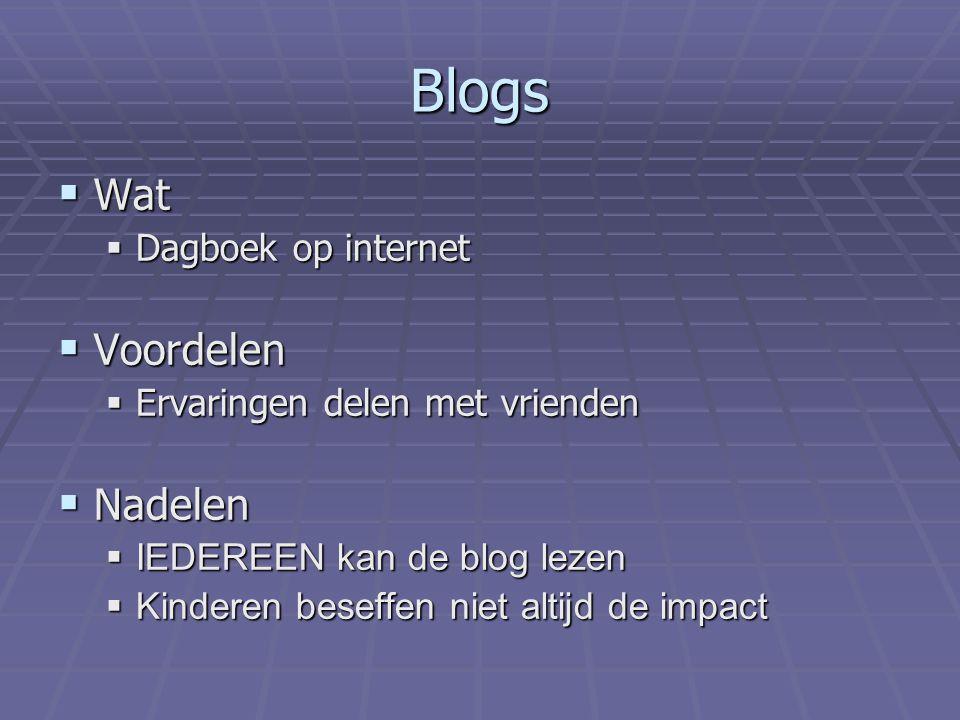 Blogs  Wat  Dagboek op internet  Voordelen  Ervaringen delen met vrienden  Nadelen  IEDEREEN kan de blog lezen  Kinderen beseffen niet altijd de impact