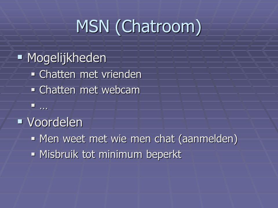 MSN (Chatroom)  Mogelijkheden  Chatten met vrienden  Chatten met webcam  …  Voordelen  Men weet met wie men chat (aanmelden)  Misbruik tot minimum beperkt