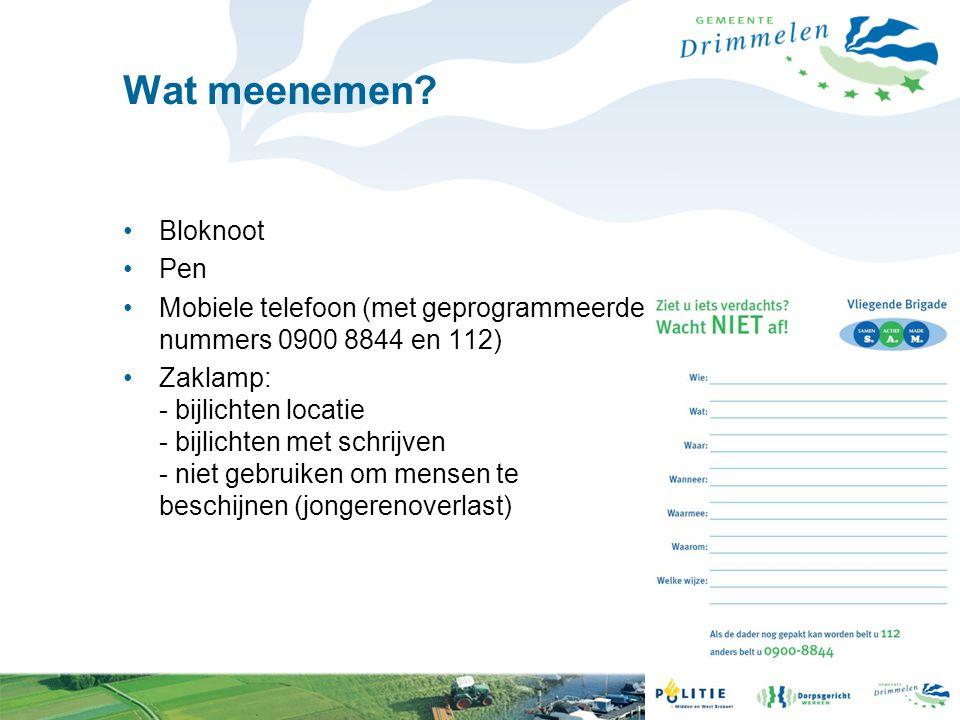 Wat meenemen? Bloknoot Pen Mobiele telefoon (met geprogrammeerde nummers 0900 8844 en 112) Zaklamp: - bijlichten locatie - bijlichten met schrijven -