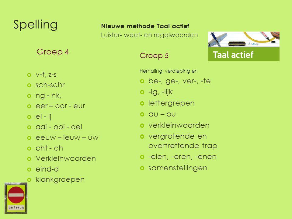 Spelling Nieuwe methode Taal actief Luister- weet- en regelwoorden Groep 4  v-f, z-s  sch-schr  ng - nk,  eer – oor - eur  ei - ij  aai - ooi -