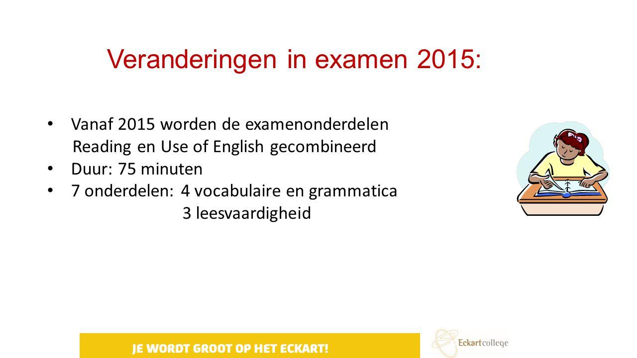 Veranderingen in examen 2015: Vanaf 2015 worden de examenonderdelen Reading en Use of English gecombineerd Duur: 75 minuten 7 onderdelen: 4 vocabulair
