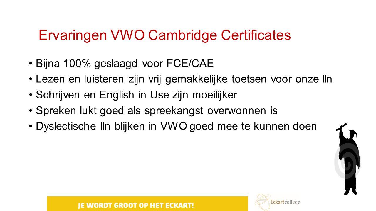Ervaringen VWO Cambridge Certificates Bijna 100% geslaagd voor FCE/CAE Lezen en luisteren zijn vrij gemakkelijke toetsen voor onze lln Schrijven en En