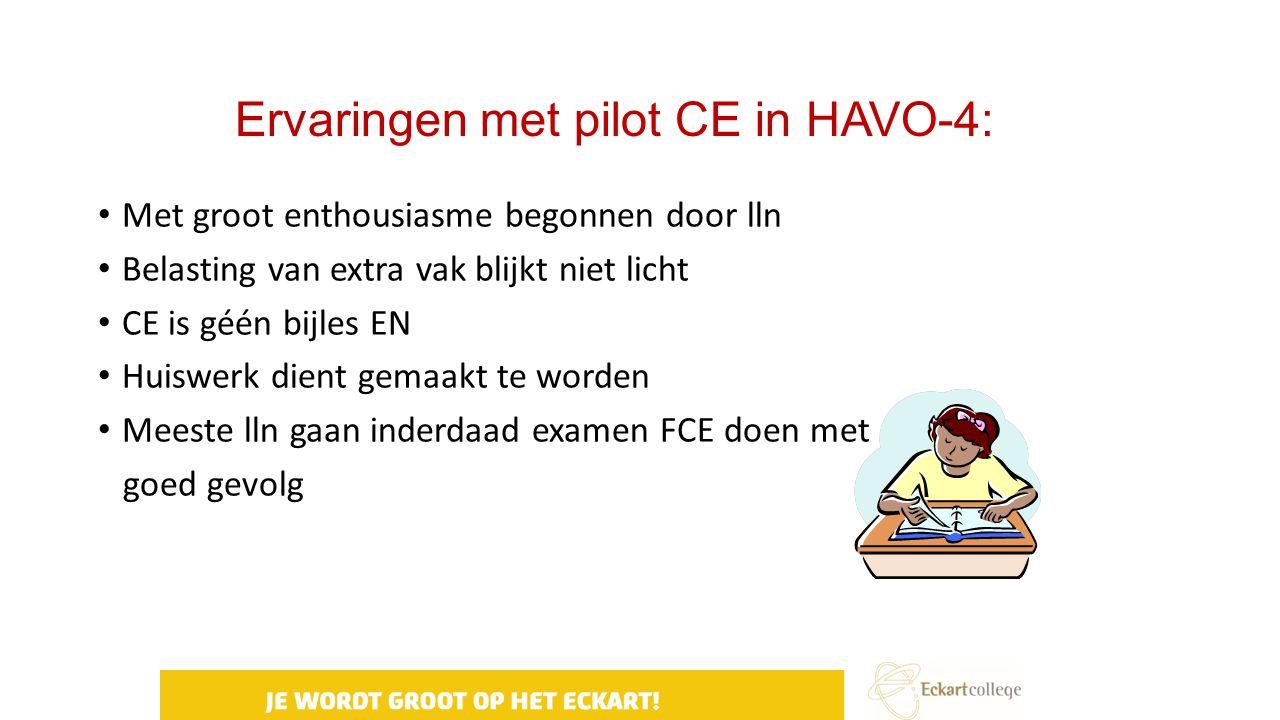 Ervaringen met pilot CE in HAVO-4: Met groot enthousiasme begonnen door lln Belasting van extra vak blijkt niet licht CE is géén bijles EN Huiswerk di