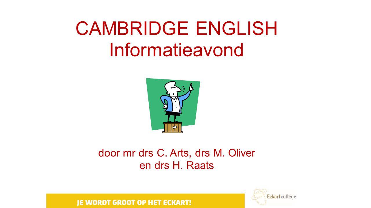 CAMBRIDGE ENGLISH Informatieavond door mr drs C. Arts, drs M. Oliver en drs H. Raats