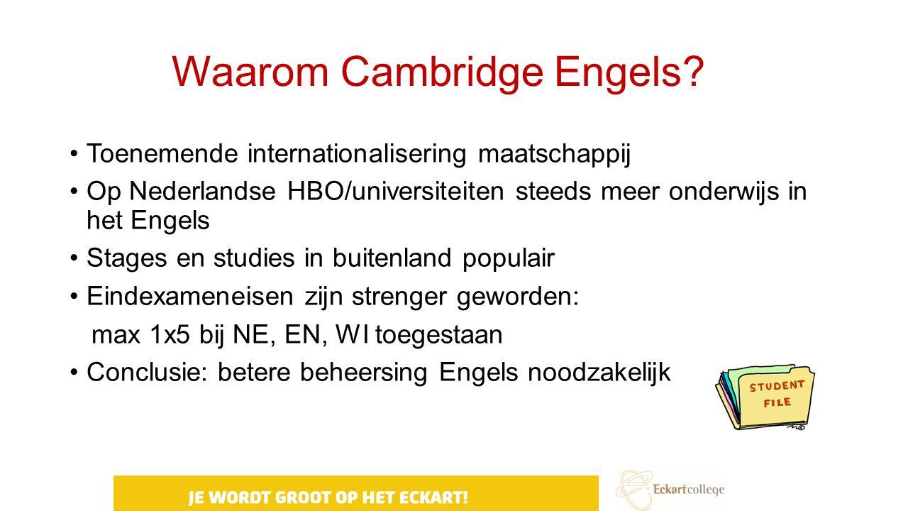 Waarom Cambridge Engels? Toenemende internationalisering maatschappij Op Nederlandse HBO/universiteiten steeds meer onderwijs in het Engels Stages en
