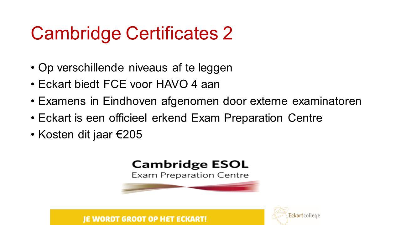 Cambridge Certificates 2 Op verschillende niveaus af te leggen Eckart biedt FCE voor HAVO 4 aan Examens in Eindhoven afgenomen door externe examinator
