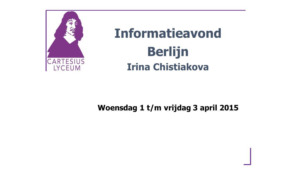 Woensdag 1 t/m vrijdag 3 april 2015 Informatieavond Berlijn Irina Chistiakova