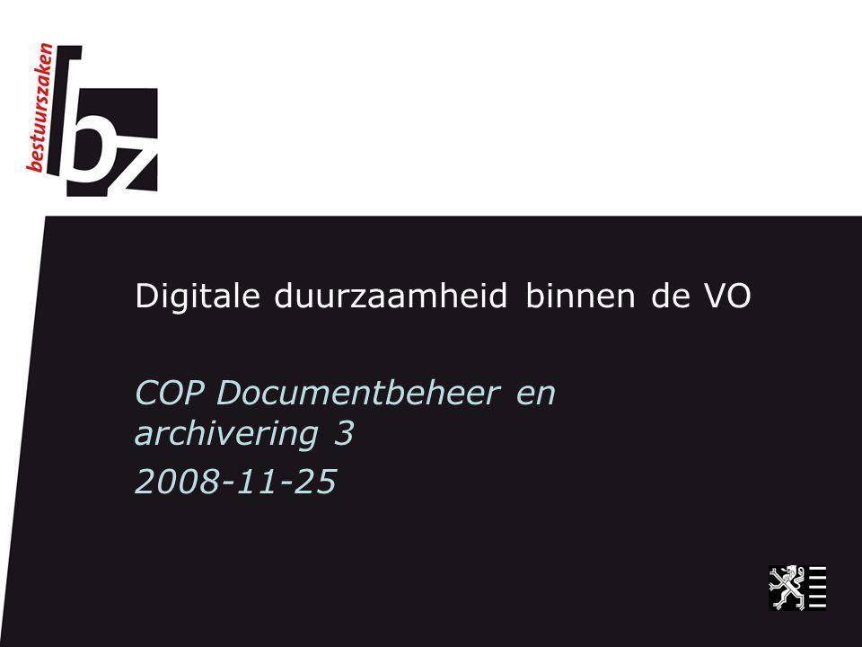 Digitale duurzaamheid binnen de VO COP Documentbeheer en archivering 3 2008-11-25