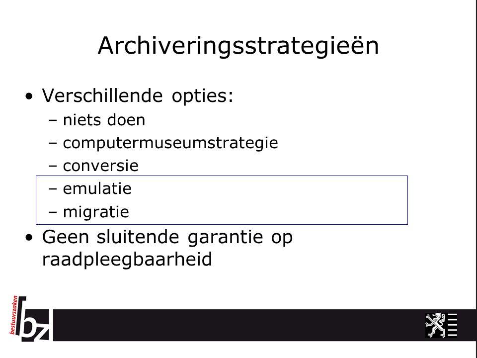 Archiveringsstrategieën Verschillende opties: –niets doen –computermuseumstrategie –conversie –emulatie –migratie Geen sluitende garantie op raadpleegbaarheid