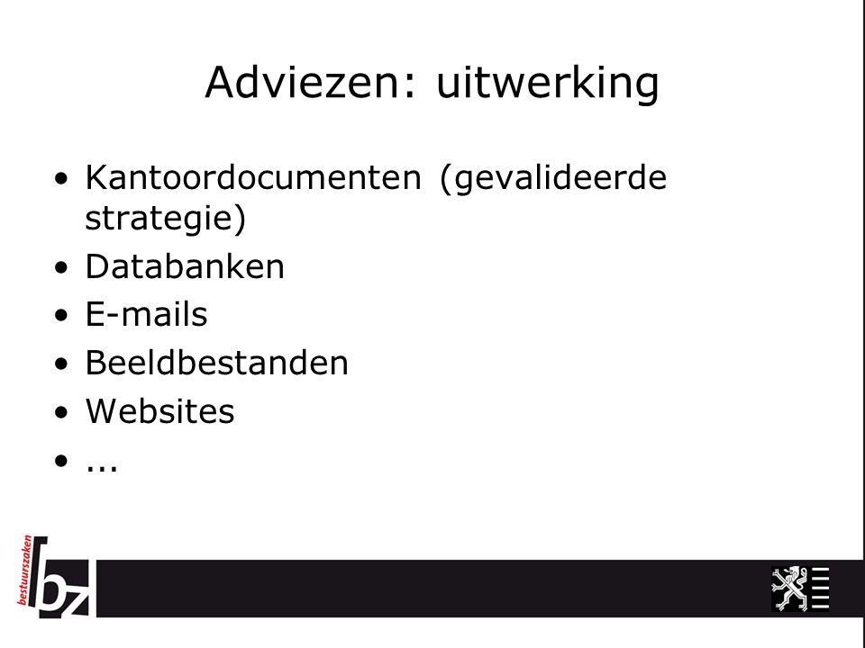 Adviezen: uitwerking Kantoordocumenten (gevalideerde strategie) Databanken E-mails Beeldbestanden Websites...