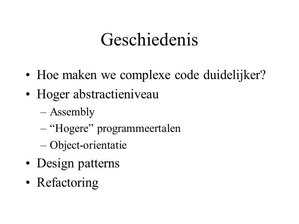 """Geschiedenis Hoe maken we complexe code duidelijker? Hoger abstractieniveau –Assembly –""""Hogere"""" programmeertalen –Object-orientatie Design patterns Re"""