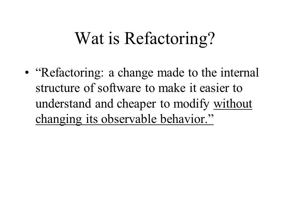 Voordelen Refactoring verbetert het ontwerp Refactoring maakt software begrijpelijker Refactoring helpt bugs te vinden Refactoring helpt sneller te programmeren