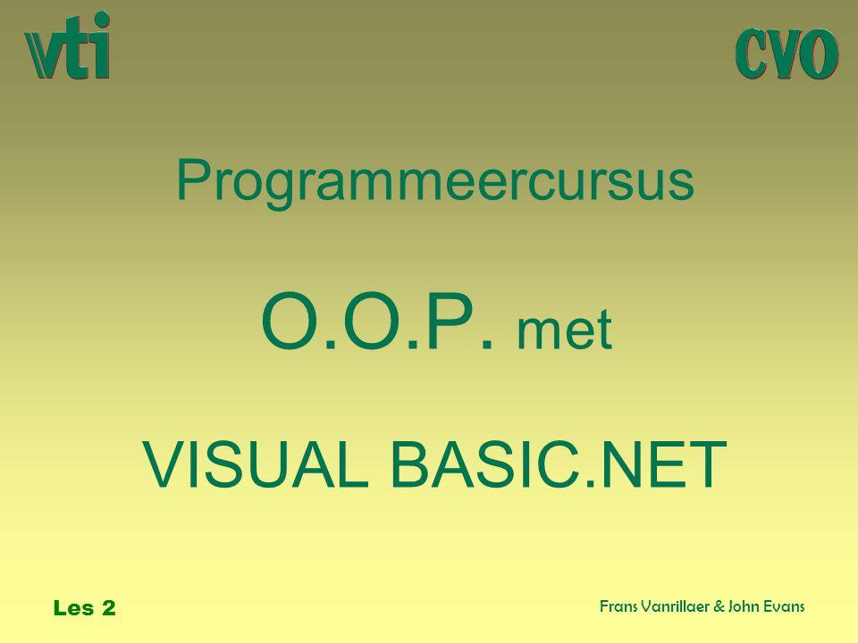 Programmeercursus O.O.P. met VISUAL BASIC.NET Frans Vanrillaer & John Evans Les 2