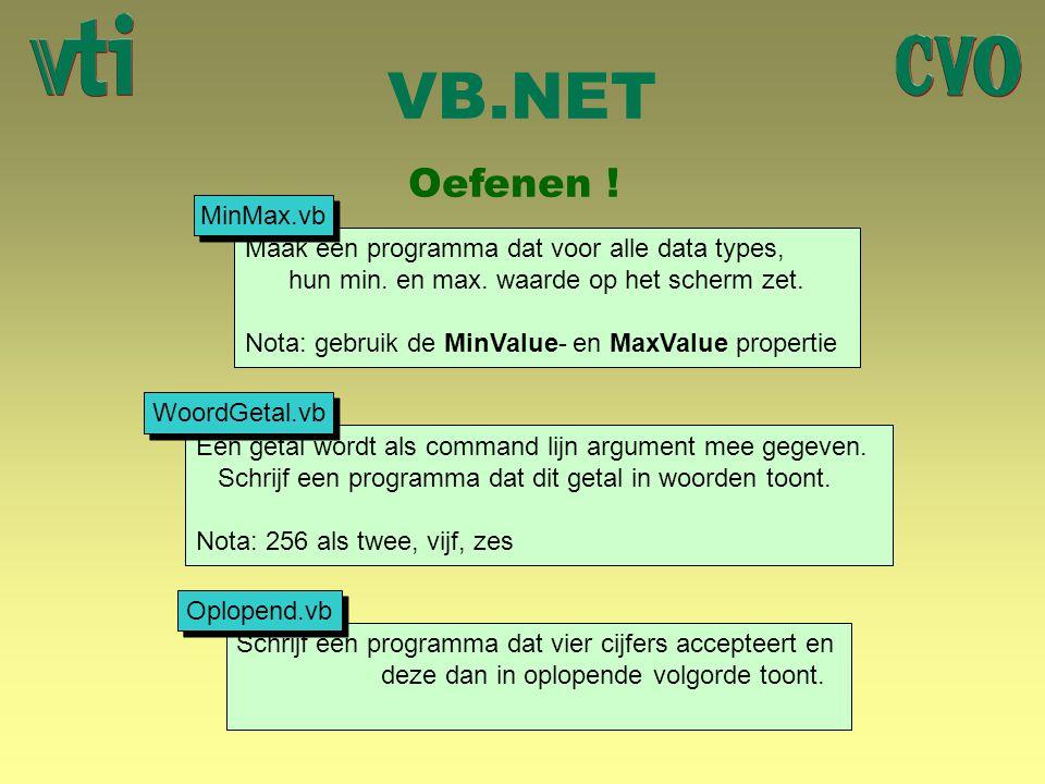 VB.NET Oefenen ! Maak een programma dat voor alle data types, hun min. en max. waarde op het scherm zet. Nota: gebruik de MinValue- en MaxValue proper