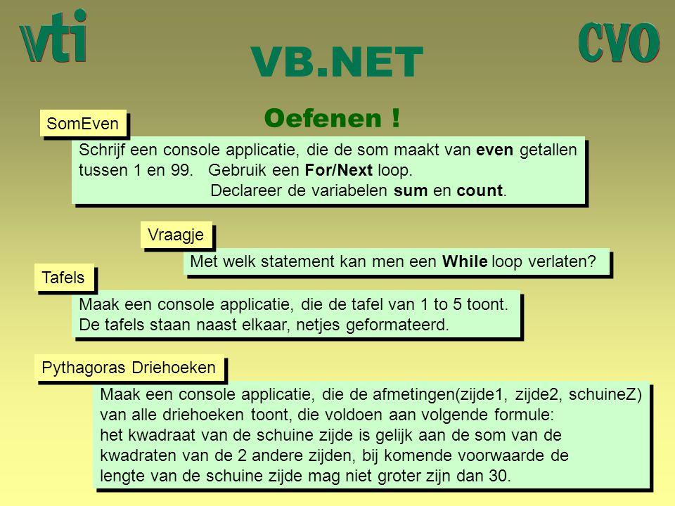 VB.NET Oefenen ! Schrijf een console applicatie, die de som maakt van even getallen tussen 1 en 99. Gebruik een For/Next loop. Declareer de variabelen