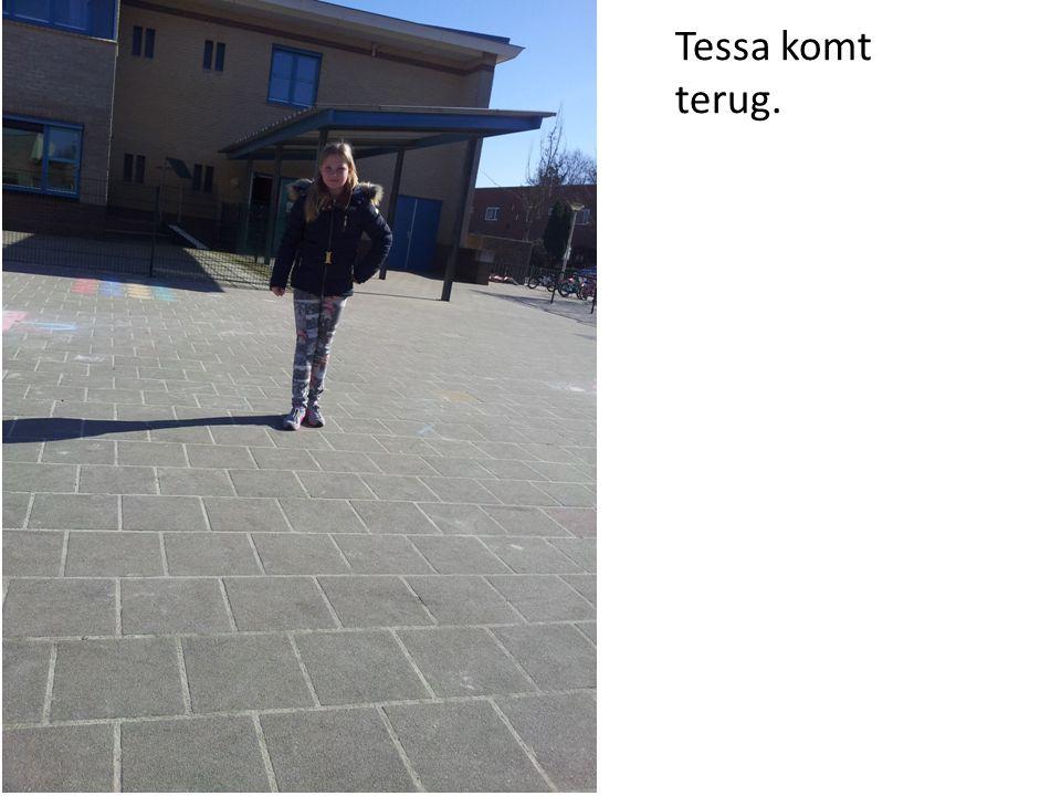 Tessa komt terug.