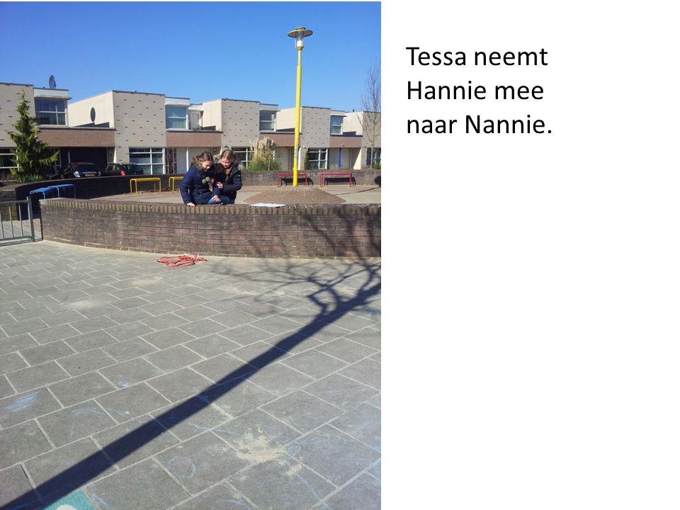 Tessa neemt Hannie mee naar Nannie.