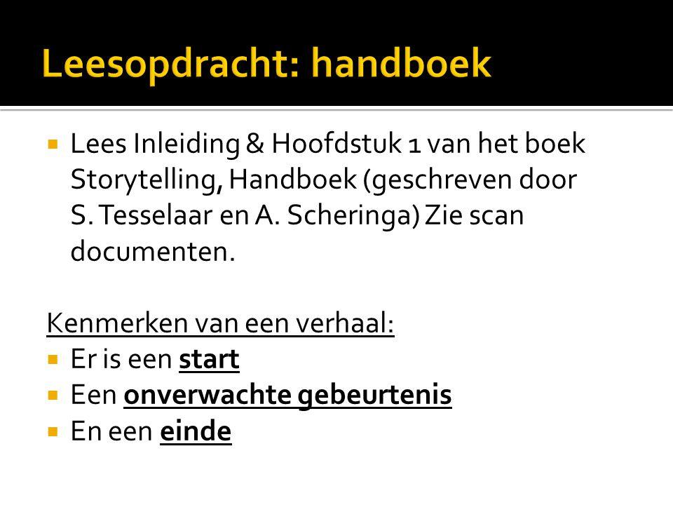  Lees Inleiding & Hoofdstuk 1 van het boek Storytelling, Handboek (geschreven door S. Tesselaar en A. Scheringa) Zie scan documenten. Kenmerken van e