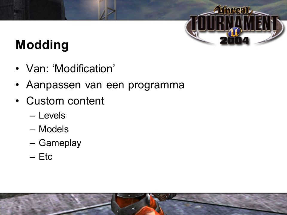 Modding Van: 'Modification' Aanpassen van een programma Custom content –Levels –Models –Gameplay –Etc