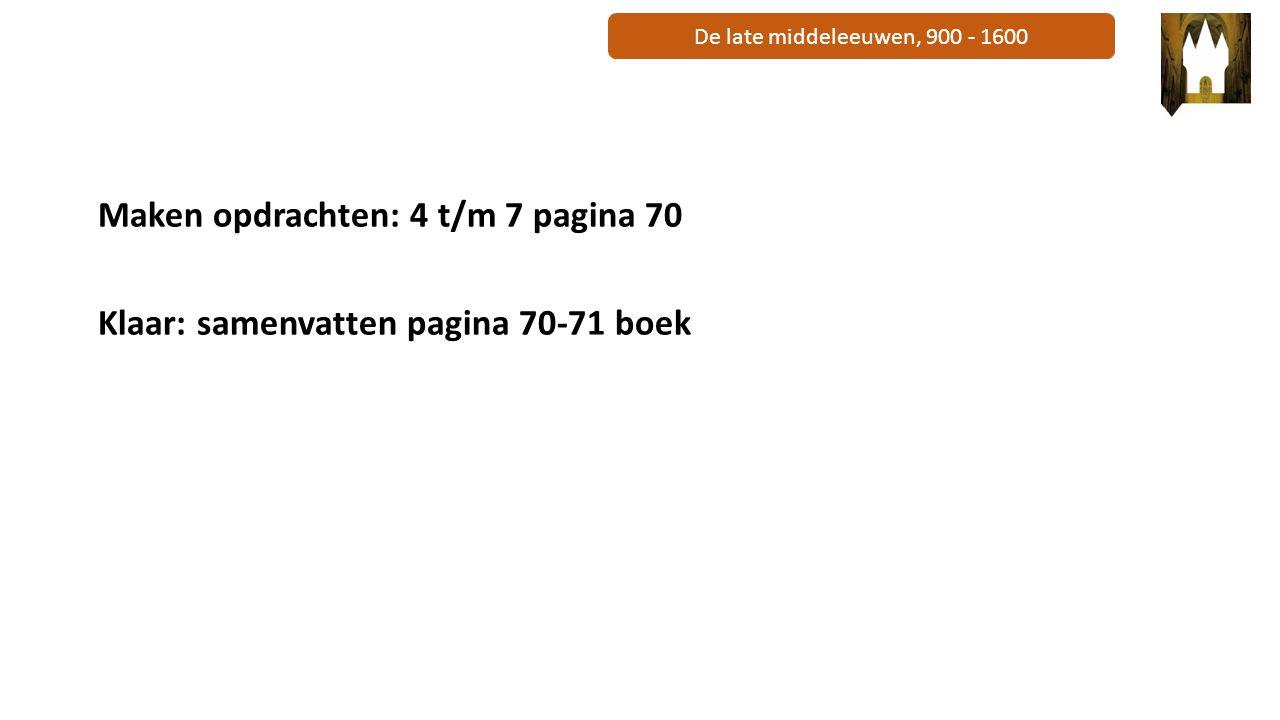 De late middeleeuwen, 900 - 1600 Maken opdrachten: 4 t/m 7 pagina 70 Klaar: samenvatten pagina 70-71 boek