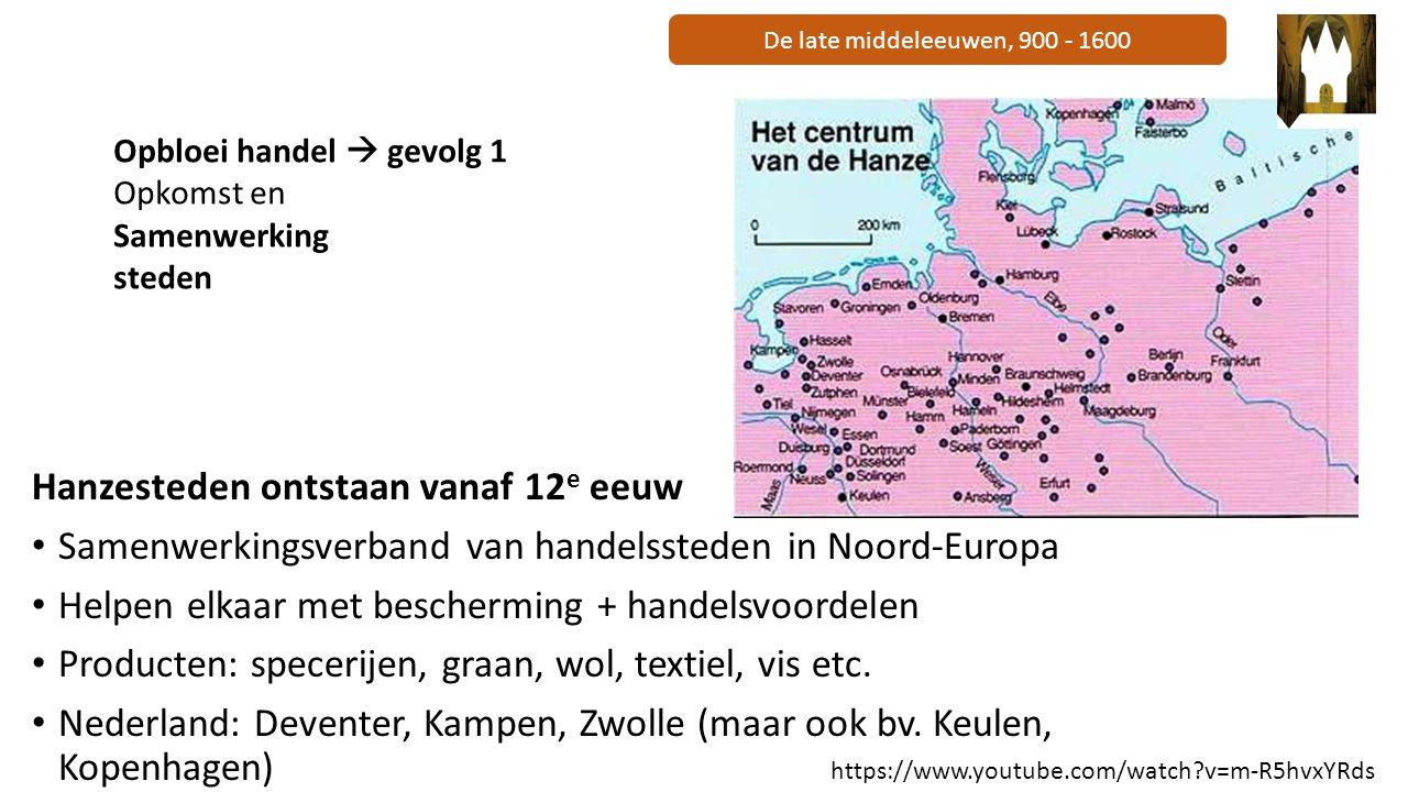 De late middeleeuwen, 900 - 1600 Hanzesteden ontstaan vanaf 12 e eeuw Samenwerkingsverband van handelssteden in Noord-Europa Helpen elkaar met bescher