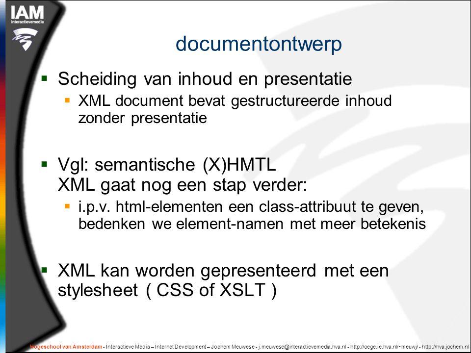 documentontwerp  Scheiding van inhoud en presentatie  XML document bevat gestructureerde inhoud zonder presentatie  Vgl: semantische (X)HMTL XML gaat nog een stap verder:  i.p.v.