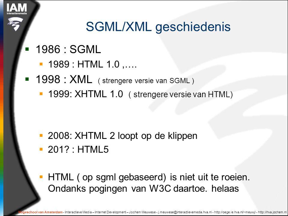 Hogeschool van Amsterdam - Interactieve Media – Internet Development – Jochem Meuwese - j.meuwese@interactievemedia.hva.nl - http://oege.ie.hva.nl/~meuwj/ - http://hva.jochem.nl Goede XML: stijl 'keuze' Document Format  Elementen  Groeperen van elementen  Elementen:  Tekst die de lezer moet lezen om het document te begrijpen.