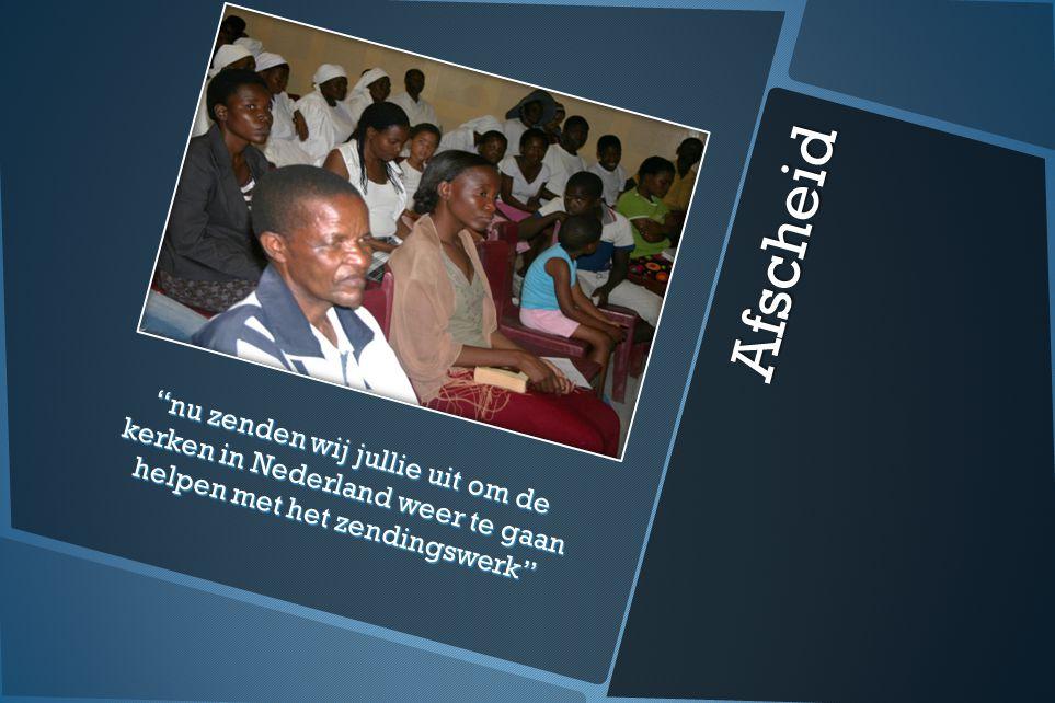 Afscheid nu zenden wij jullie uit om de kerken in Nederland weer te gaan helpen met het zendingswerk
