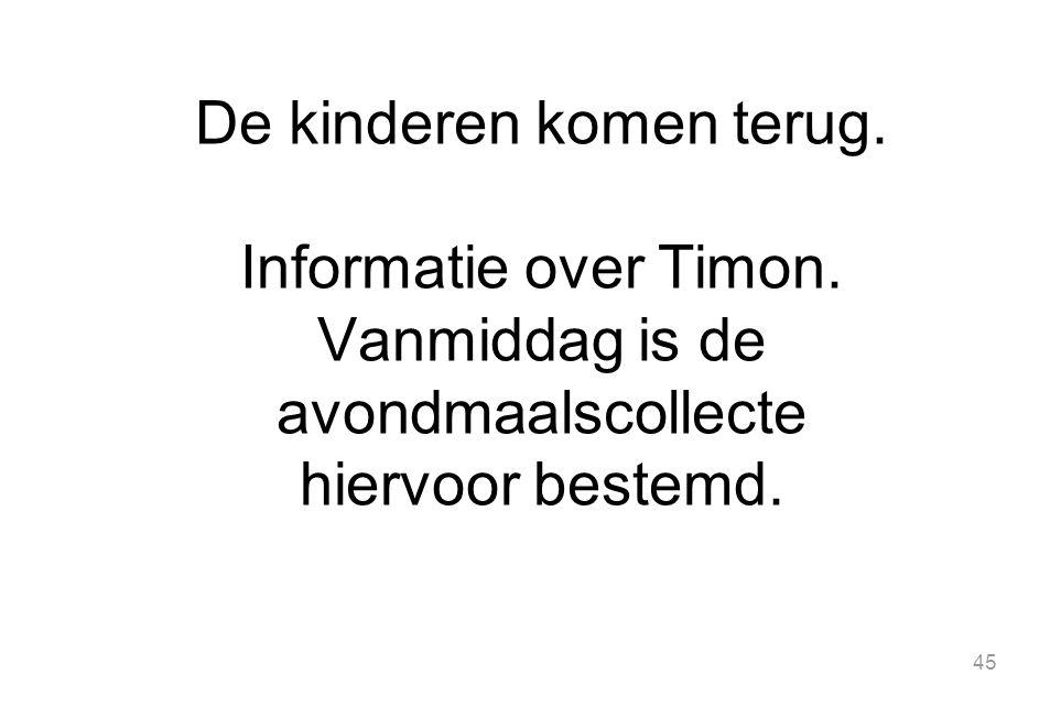 De kinderen komen terug.Informatie over Timon.