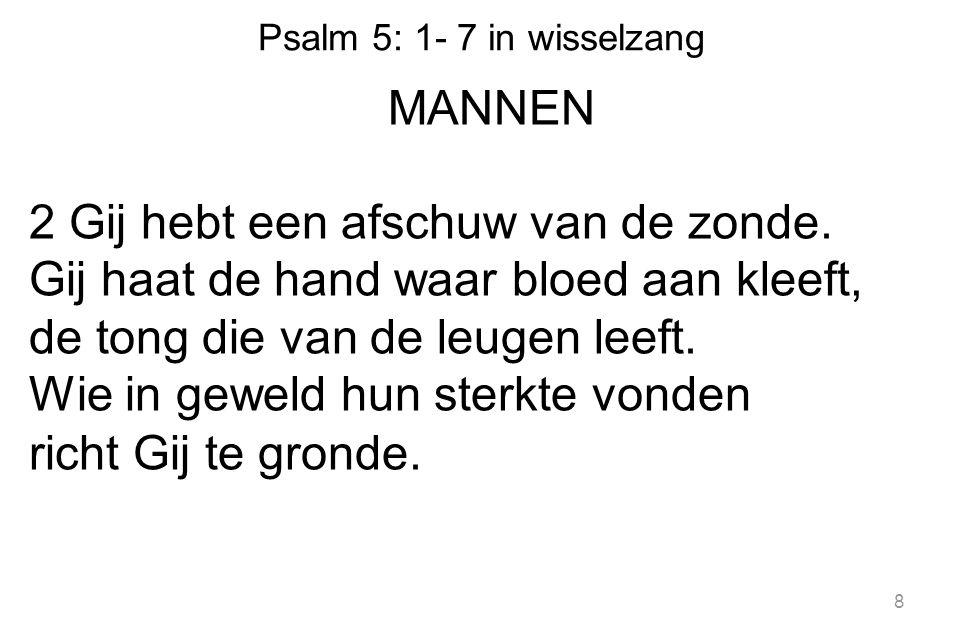 Psalm 5: 1- 7 in wisselzang MANNEN 2 Gij hebt een afschuw van de zonde.