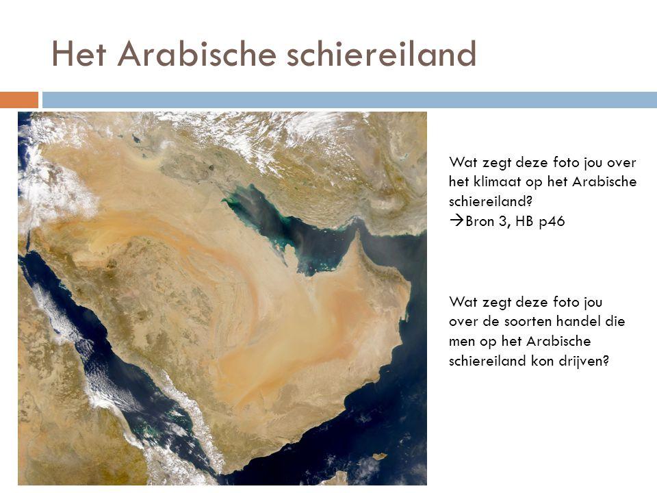 Het Arabische schiereiland Wat zegt deze foto jou over het klimaat op het Arabische schiereiland?  Bron 3, HB p46 Wat zegt deze foto jou over de soor