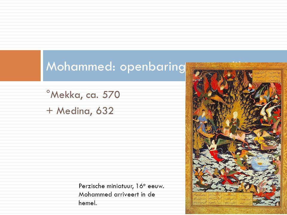 °Mekka, ca. 570 + Medina, 632 Mohammed: openbaring en prediking Perzische miniatuur, 16 e eeuw. Mohammed arriveert in de hemel.