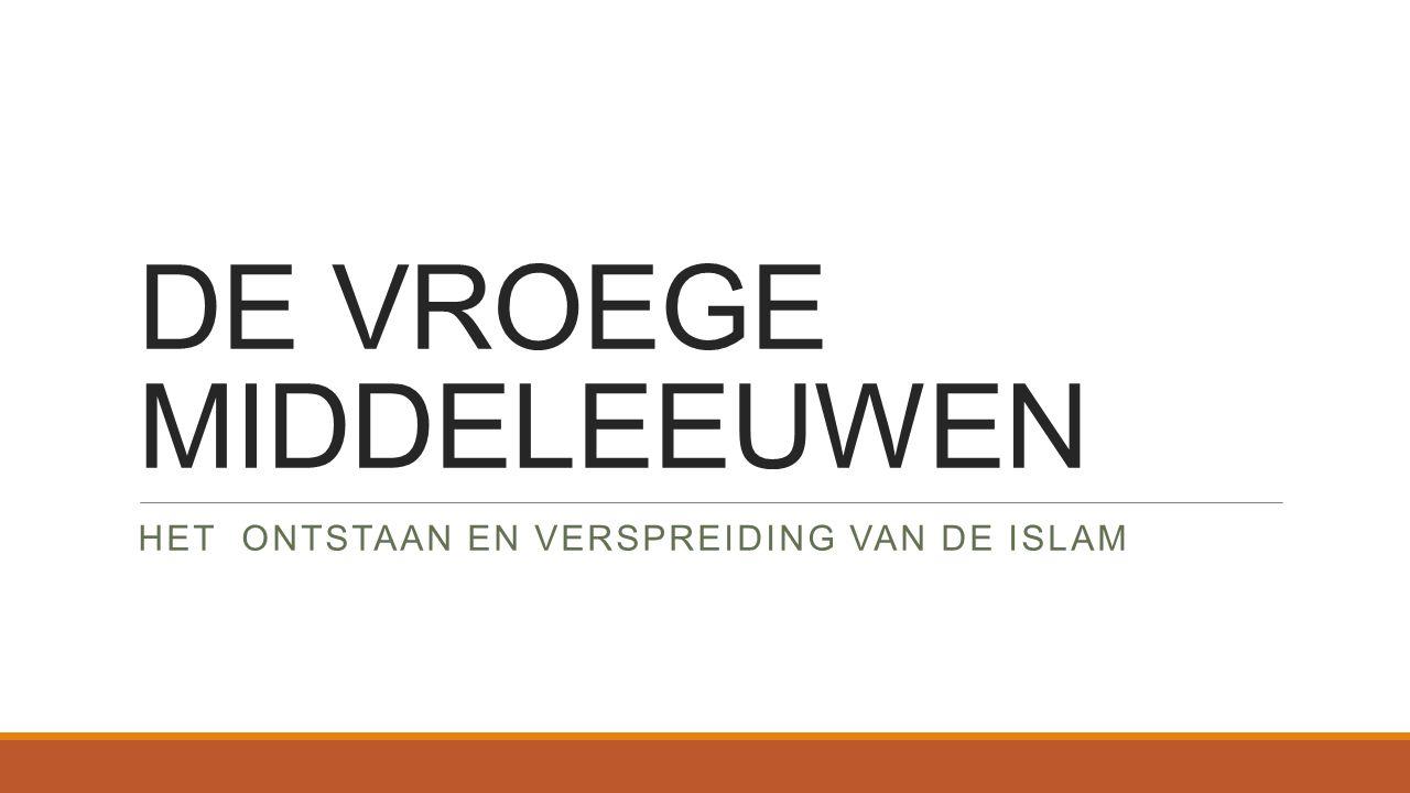 DE VROEGE MIDDELEEUWEN HET ONTSTAAN EN VERSPREIDING VAN DE ISLAM