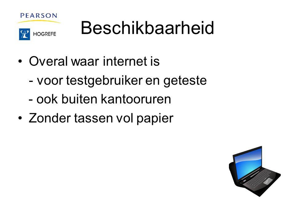 Beschikbaarheid Overal waar internet is - voor testgebruiker en geteste - ook buiten kantooruren Zonder tassen vol papier